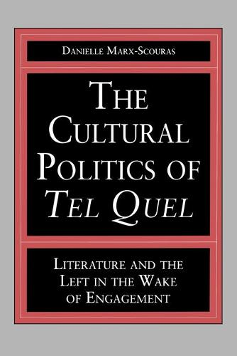 The Cultural Politics of Tel Quel: Literature and the Left in the Wake of Engagement - Studies in Romance Literatures (Paperback)