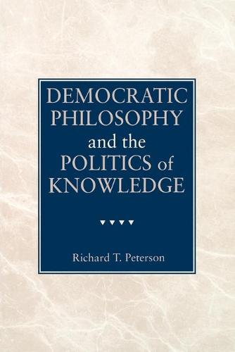 Democratic Philosophy and the Politics of Knowledge (Paperback)
