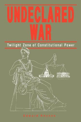 Undeclared War: Twilight Zone of Constitutional Power (Paperback)