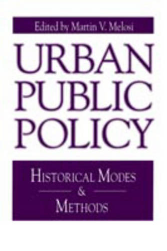 Urban Public Policy: Historical Modes and Methods - Issues in Policy History 3 (Paperback)