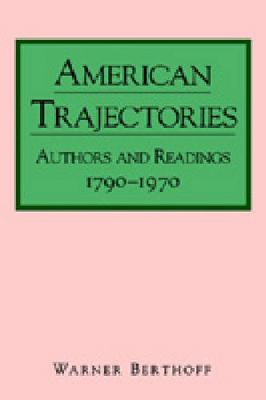 American Trajectories: Authors and Readings, 1790-1970 (Paperback)