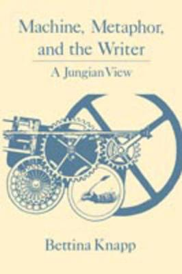 Machine, Metaphor, and the Writer: A Jungian View (Paperback)