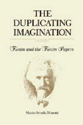 The Duplicating Imagination: Twain and the Twain Papers (Paperback)