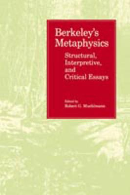 Berkeley's Metaphysics: Structural, Interpretive, and Critical Essays (Paperback)