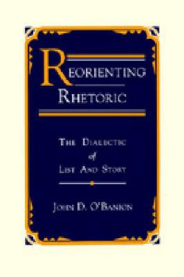 Reorienting Rhetoric: The Dialectic of List and Story (Paperback)