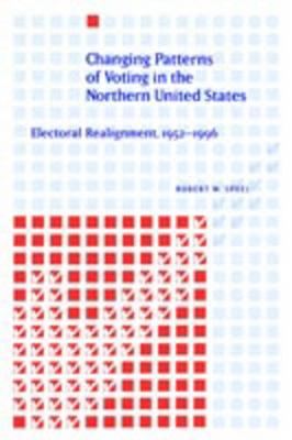 Changing Patterns of Voting in the Northern United States: Electoral Realignment, 1952-1996 (Paperback)