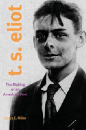 T. S. Eliot: The Making of an American Poet, 1888-1922 (Hardback)