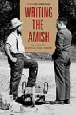 Writing the Amish: The Worlds of John A. Hostetler - Pennsylvania German History and Culture Series (Hardback)