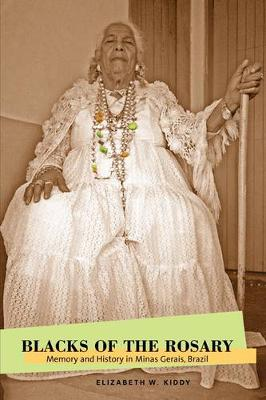 Blacks of the Rosary: Memory and History in Minas Gerais, Brazil (Paperback)