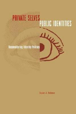 Private Selves, Public Identities: Reconsidering Identity Politics (Paperback)