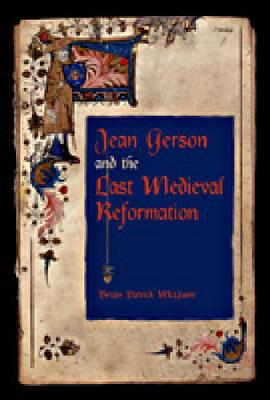 Jean Gerson and the Last Medieval Reformation (Hardback)