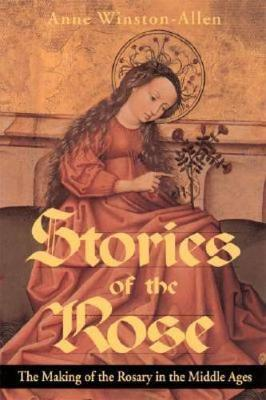 Stories of the Rose: The Making of the Rosary in the Middle Ages (Paperback)