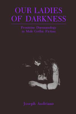 Our Ladies of Darkness: Feminine Daemonology in Male Gothic Fiction (Paperback)