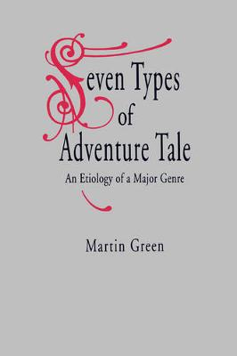 Seven Types of Adventure Tale: An Etiology of a Major Genre (Paperback)