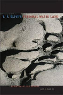 T. S. Eliot's Personal Waste Land: Exorcism of the Demons (Paperback)