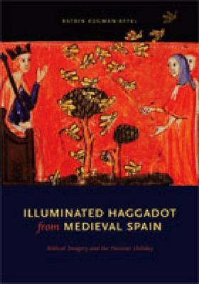 Illuminated Haggadot from Medieval Spain: Biblical Imagery and the Passover Holiday (Hardback)