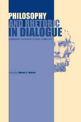 Philosophy and Rhetoric in Dialogue: Redrawing Their Intellectual Landscape (Paperback)