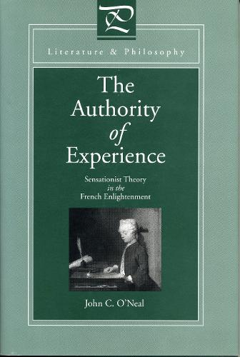 The Authority of Experience: Sensationist Theory in the French Enlightenment - Literature and Philosophy (Paperback)