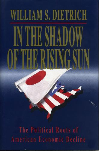 In the Shadow of the Rising Sun: The Political Roots of American Economic Decline (Paperback)