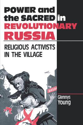 Power and the Sacred in Revolutionary Russia: Religious Activists in the Village (Paperback)