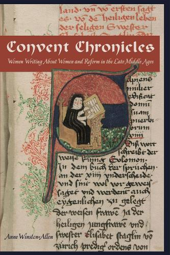 Convent Chronicles: Women Writing About Women and Reform in the Late Middle Ages (Paperback)
