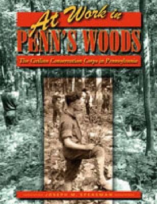 At Work in Penn's Woods: The Civilian Conservation Corps in Pennsylvania - Keystone Books (Hardback)