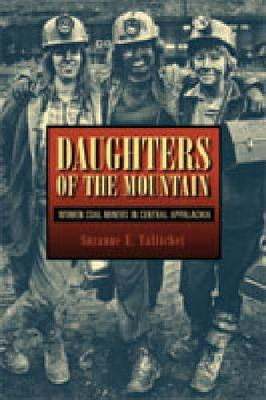 Daughters of the Mountain: Women Coal Miners in Central Appalachia - Rural Studies (Hardback)