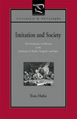 Imitation and Society: The Persistence of Mimesis in the Aesthetics of Burke, Hogarth, and Kant - Literature and Philosophy (Paperback)