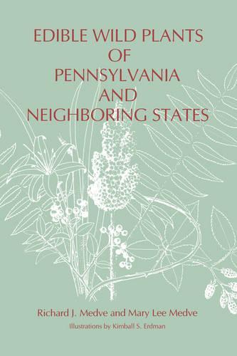 Edible Wild Plants of Pennsylvania and Neighboring States - Keystone Books (Paperback)