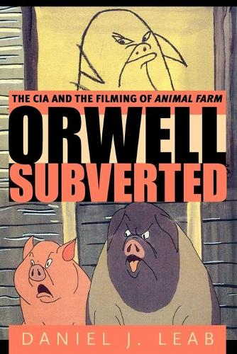 Orwell Subverted: The CIA and the Filming of Animal Farm (Paperback)