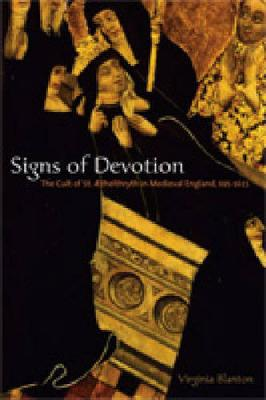 Signs of Devotion: The Cult of St. AEthelthryth in Medieval England, 695-1615 (Hardback)