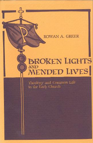 Broken Lights and Mended Lives: Theology and Common Life in the Early Church (Paperback)