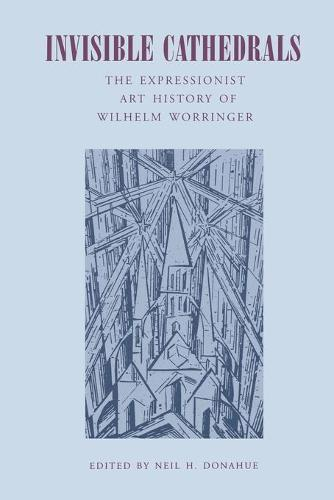 Invisible Cathedrals: The Expressionist Art History of Wilhelm Worringer (Paperback)