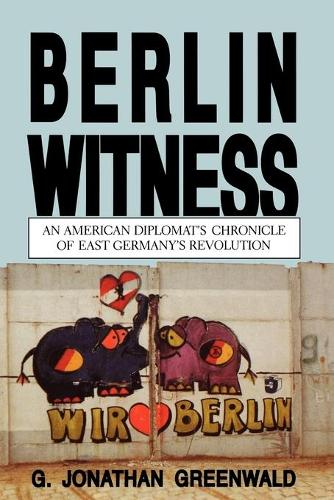Berlin Witness: An American Diplomat's Chronicle of East German's Revolution (Paperback)