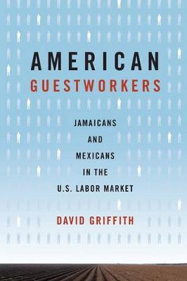 American Guestworkers: Jamaicans and Mexicans in the U.S. Labor Market - Rural Studies (Paperback)