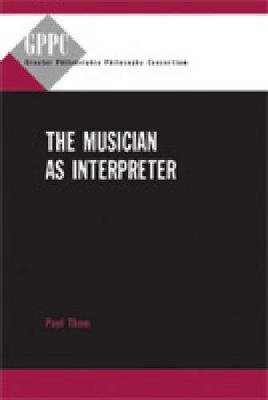 The Musician as Interpreter - Studies of the Greater Philadelphia Philosophy Consortium (Hardback)