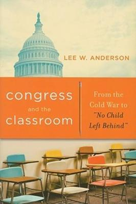 "Congress and the Classroom: From the Cold War to ""No Child Left Behind"" (Paperback)"
