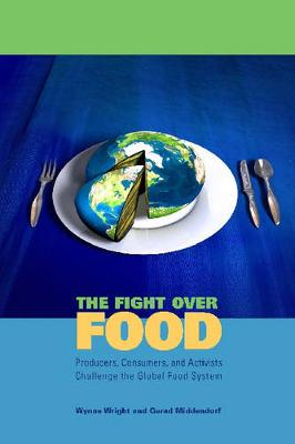 The Fight Over Food: Producers, Consumers, and Activists Challenge the Global Food System - Rural Studies (Hardback)