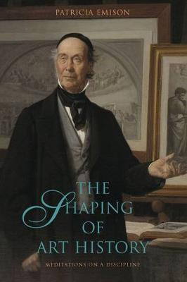 The Shaping of Art History: Meditations on a Discipline (Paperback)
