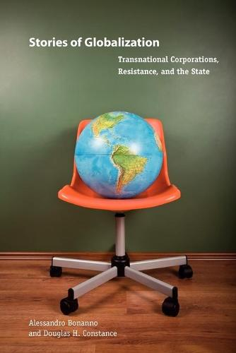 Stories of Globalization: Transnational Corporations, Resistance, and the State - Rural Studies (Paperback)