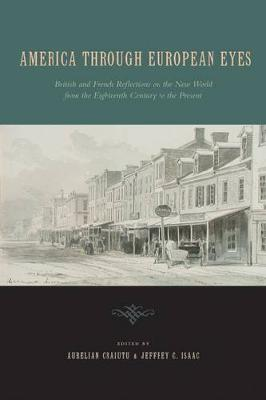 America Through European Eyes: British and French Reflections on the New World from the Eighteenth Century to the Present (Hardback)