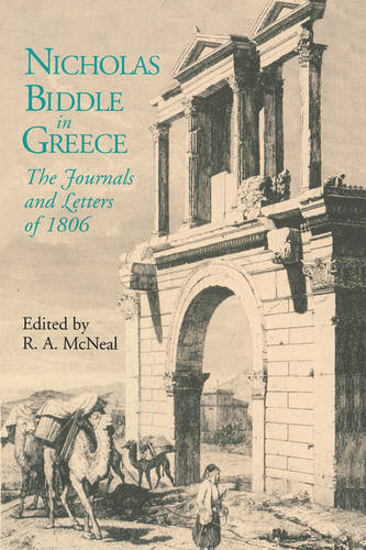 Nicholas Biddle in Greece: The Journals and Letters of 1806 (Paperback)
