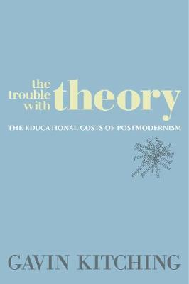 The Trouble with Theory: The Educational Costs of Postmodernism (Hardback)