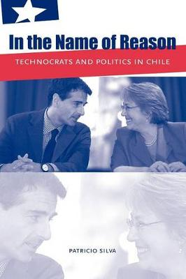 In the Name of Reason: Technocrats and Politics in Chile (Paperback)