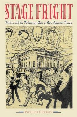 Stage Fright: Politics and the Performing Arts in Late Imperial Russia (Hardback)