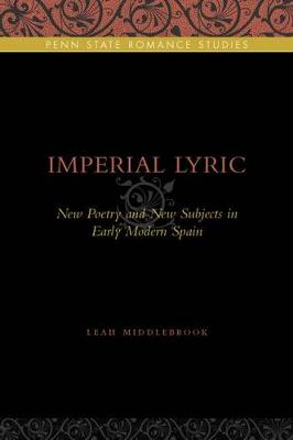 Imperial Lyric: New Poetry and New Subjects in Early Modern Spain - Penn State Romance Studies 7 (Hardback)