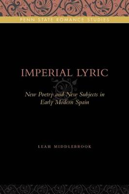 Imperial Lyric: New Poetry and New Subjects in Early Modern Spain - Penn State Romance Studies 7 (Paperback)