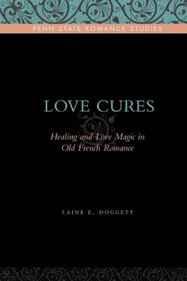 Love Cures: Healing and Love Magic in Old French Romance - Penn State Romance Studies (Paperback)