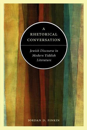 A Rhetorical Conversation: Jewish Discourse in Modern Yiddish Literature (Paperback)