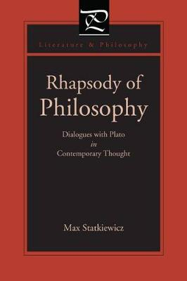Rhapsody of Philosophy: Dialogues with Plato in Contemporary Thought - Literature and Philosophy (Hardback)